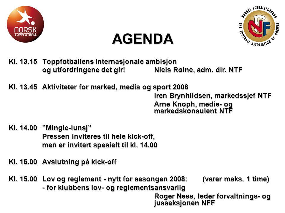 AGENDA Kl. 13.15Toppfotballens internasjonale ambisjon og utfordringene det gir!Niels Røine, adm. dir. NTF Kl. 13.45Aktiviteter for marked, media og s