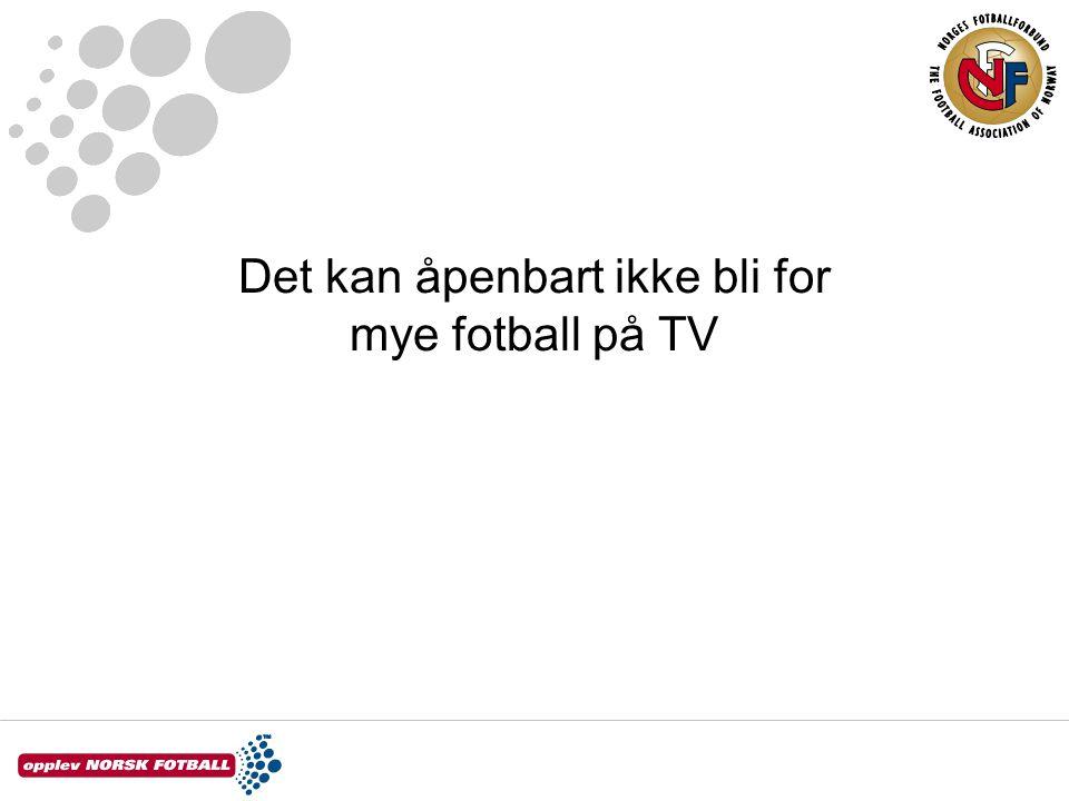 Det kan åpenbart ikke bli for mye fotball på TV