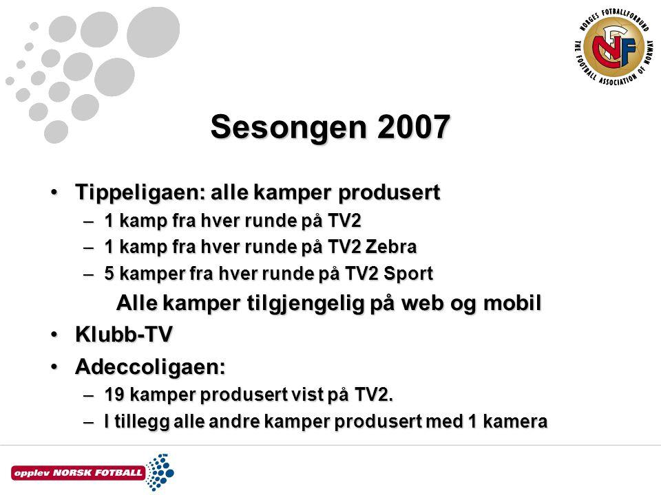 Sesongen 2007 Tippeligaen: alle kamper produsertTippeligaen: alle kamper produsert –1 kamp fra hver runde på TV2 –1 kamp fra hver runde på TV2 Zebra –