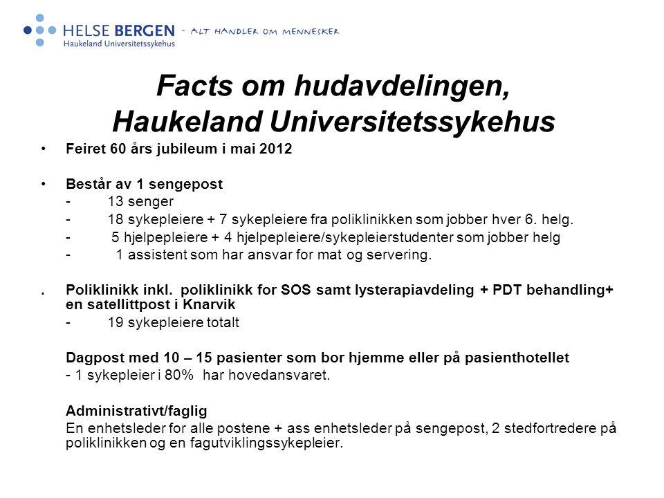 Facts om hudavdelingen, Haukeland Universitetssykehus Feiret 60 års jubileum i mai 2012 Består av 1 sengepost -13 senger -18 sykepleiere + 7 sykepleiere fra poliklinikken som jobber hver 6.