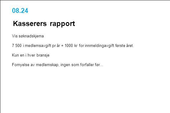 08.24 Kasserers rapport Vis søknadskjema 7 500 i medlemsavgift pr år + 1000 kr for innmeldingavgift første året. Kun en i hver bransje Fornyelse av me