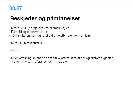 08.27 Beskjeder og påminnelser Neste MSP (obligatorisk medlemskurs) er.... Påmelding på www.bni.no 10-minutteren kan du først avholde etter gjennomfør