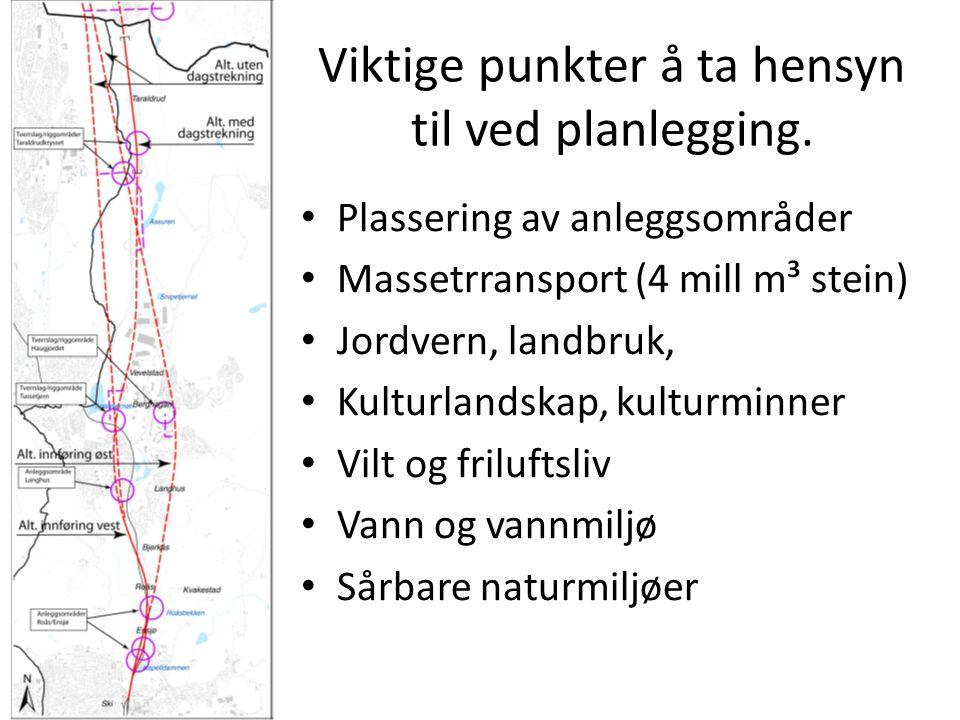 Viktige punkter å ta hensyn til ved planlegging. Plassering av anleggsområder Massetrransport (4 mill m³ stein) Jordvern, landbruk, Kulturlandskap, ku