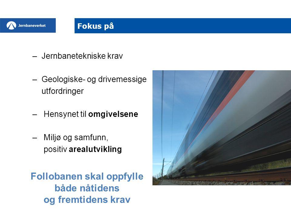 –Jernbanetekniske krav –Geologiske- og drivemessige utfordringer – Hensynet til omgivelsene – Miljø og samfunn, positiv arealutvikling Fokus på Follob
