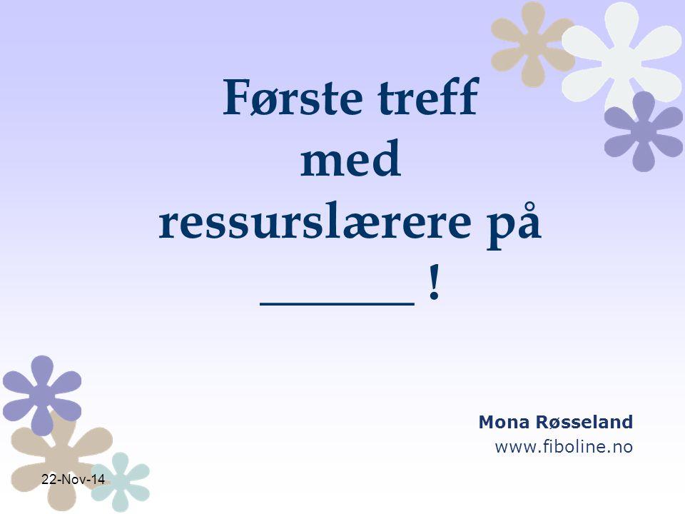 22-Nov-14 Første treff med ressurslærere på ______ ! Mona Røsseland www.fiboline.no
