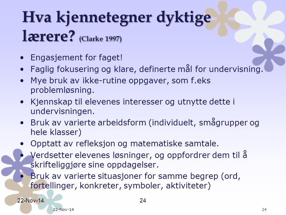 22-Nov-1424 22-Nov-1424 Hva kjennetegner dyktige lærere? (Clarke 1997) Engasjement for faget! Faglig fokusering og klare, definerte mål for undervisni