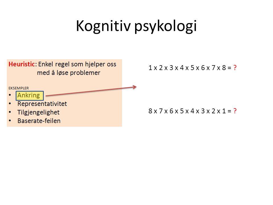 Kognitiv psykologi 1 x 2 x 3 x 4 x 5 x 6 x 7 x 8 = ? 8 x 7 x 6 x 5 x 4 x 3 x 2 x 1 = ?