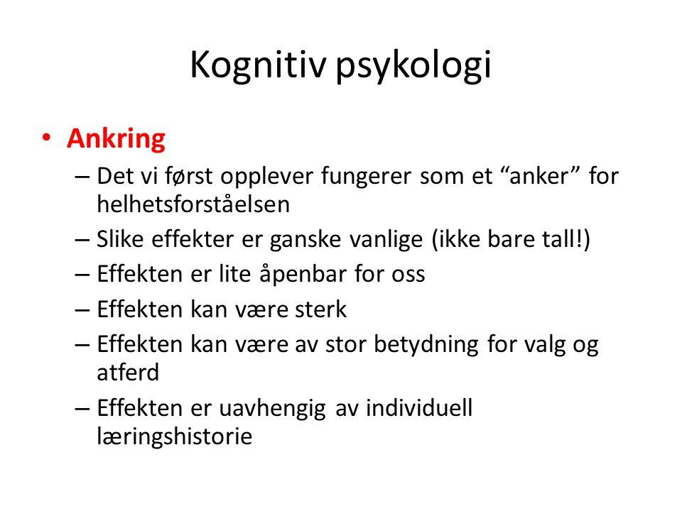 """Kognitiv psykologi Ankring – Det vi først opplever fungerer som et """"anker"""" for helhetsforståelsen – Slike effekter er ganske vanlige (ikke bare tall!)"""