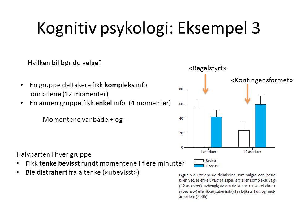 Kognitiv psykologi: Eksempel 3 En gruppe deltakere fikk kompleks info om bilene (12 momenter) En annen gruppe fikk enkel info (4 momenter) Hvilken bil