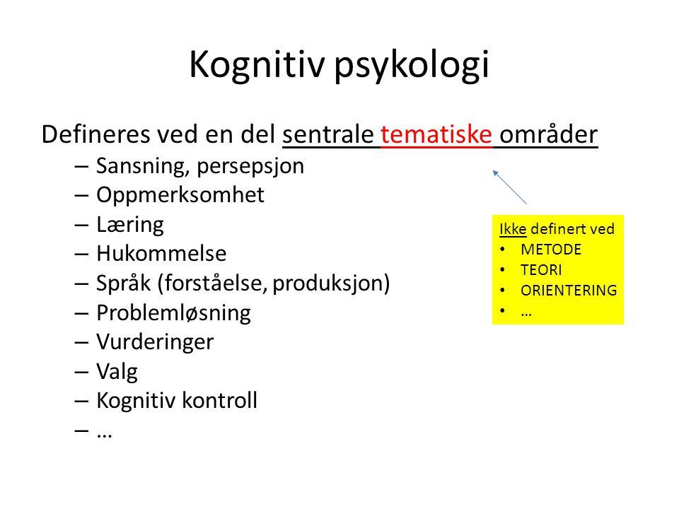 Kognitiv psykologi Defineres ved en del sentrale tematiske områder – Sansning, persepsjon – Oppmerksomhet – Læring – Hukommelse – Språk (forståelse, p