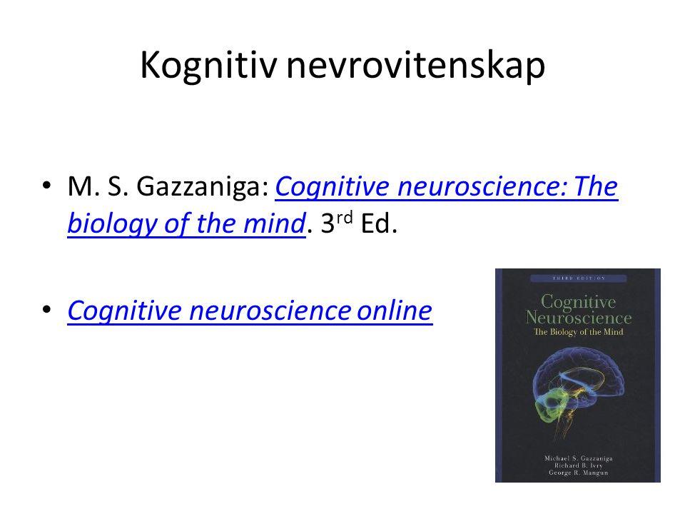 Kognitiv nevrovitenskap M. S. Gazzaniga: Cognitive neuroscience: The biology of the mind. 3 rd Ed.Cognitive neuroscience: The biology of the mind Cogn