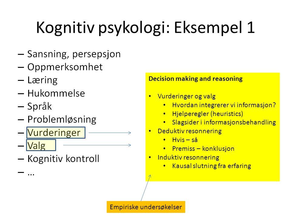 Kognitiv psykologi: Eksempel 1 Decision making and reasoning Vurderinger og valg Hvordan integrerer vi informasjon? Hjelperegler (heuristics) Slagside