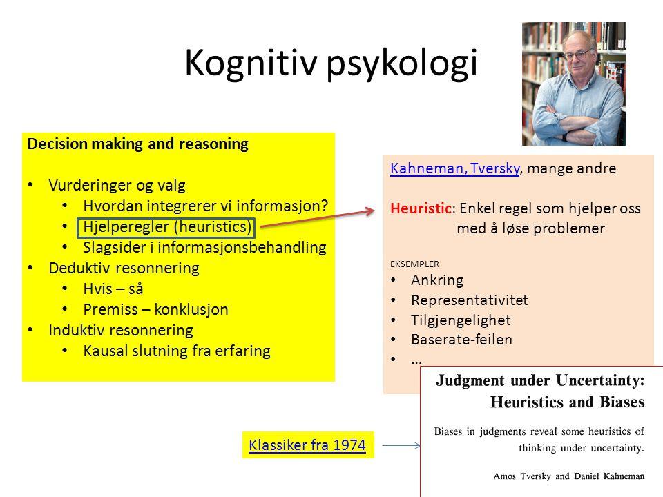 Kognitiv psykologi Kahneman, TverskyKahneman, Tversky, mange andre Heuristic: Enkel regel som hjelper oss med å løse problemer EKSEMPLER Ankring Repre