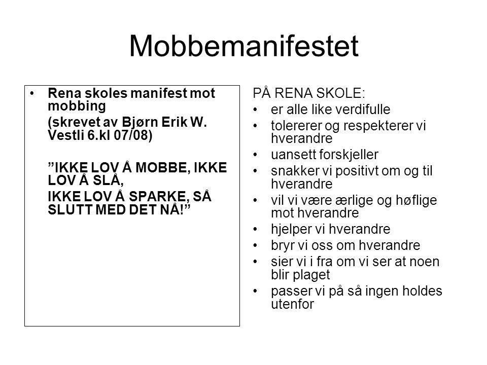 """Mobbemanifestet Rena skoles manifest mot mobbing (skrevet av Bjørn Erik W. Vestli 6.kl 07/08) """"IKKE LOV Å MOBBE, IKKE LOV Å SLÅ, IKKE LOV Å SPARKE, SÅ"""