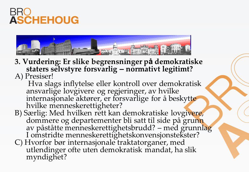 3. Vurdering: Er slike begrensninger p å demokratiske staters selvstyre forsvarlig – normativt legitimt? A) Presiser! Hva slags inflytelse eller kontr