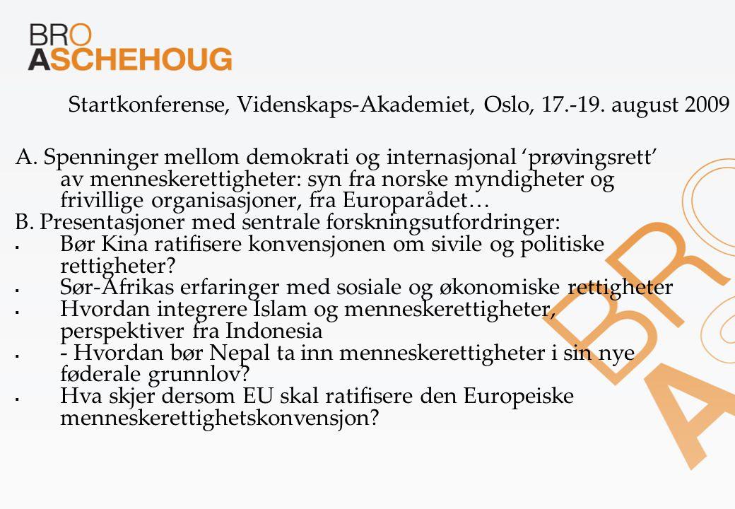 Startkonferense, Videnskaps-Akademiet, Oslo, 17.-19. august 2009 A. Spenninger mellom demokrati og internasjonal 'prøvingsrett' av menneskerettigheter