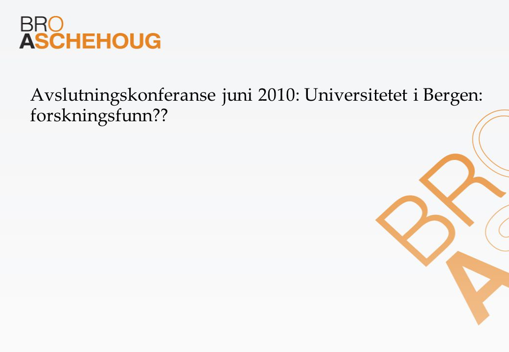 Avslutningskonferanse juni 2010: Universitetet i Bergen: forskningsfunn