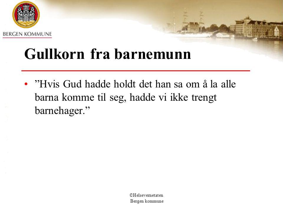 """©Helsevernetaten Bergen kommune Gullkorn fra barnemunn """"Hvis Gud hadde holdt det han sa om å la alle barna komme til seg, hadde vi ikke trengt barneha"""
