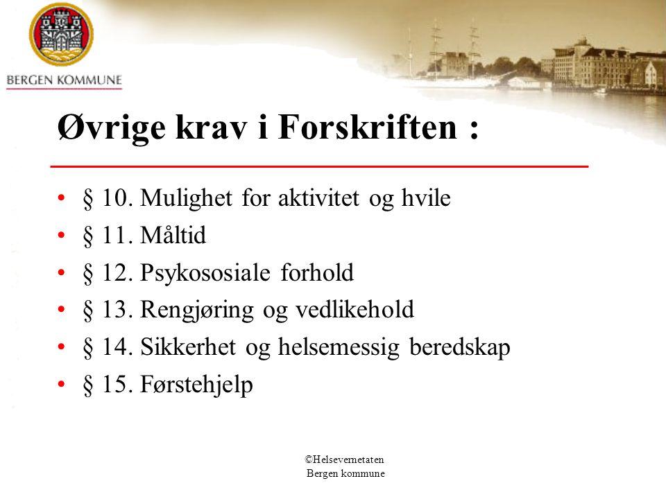 ©Helsevernetaten Bergen kommune Øvrige krav i Forskriften : § 10. Mulighet for aktivitet og hvile § 11. Måltid § 12. Psykososiale forhold § 13. Rengjø