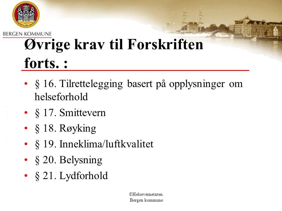 ©Helsevernetaten Bergen kommune Øvrige krav til Forskriften forts. : § 16. Tilrettelegging basert på opplysninger om helseforhold § 17. Smittevern § 1