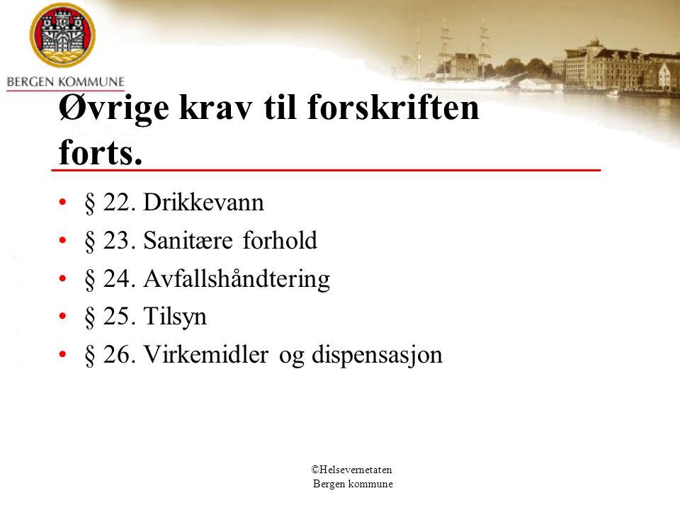 ©Helsevernetaten Bergen kommune Øvrige krav til forskriften forts. § 22. Drikkevann § 23. Sanitære forhold § 24. Avfallshåndtering § 25. Tilsyn § 26.