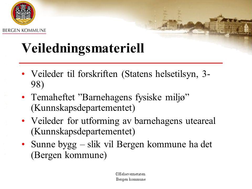 """©Helsevernetaten Bergen kommune Veiledningsmateriell Veileder til forskriften (Statens helsetilsyn, 3- 98) Temaheftet """"Barnehagens fysiske miljø"""" (Kun"""