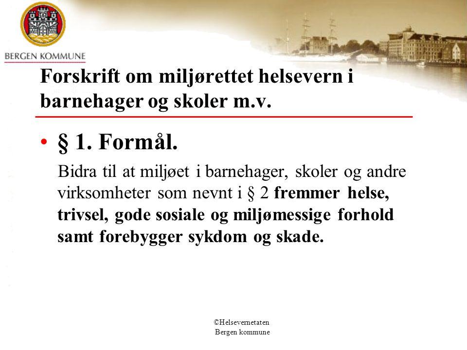 ©Helsevernetaten Bergen kommune Forskrift om miljørettet helsevern i barnehager og skoler m.v. § 1. Formål. Bidra til at miljøet i barnehager, skoler