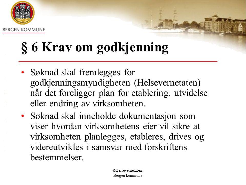 ©Helsevernetaten Bergen kommune § 6 Krav om godkjenning Søknad skal fremlegges for godkjenningsmyndigheten (Helsevernetaten) når det foreligger plan f