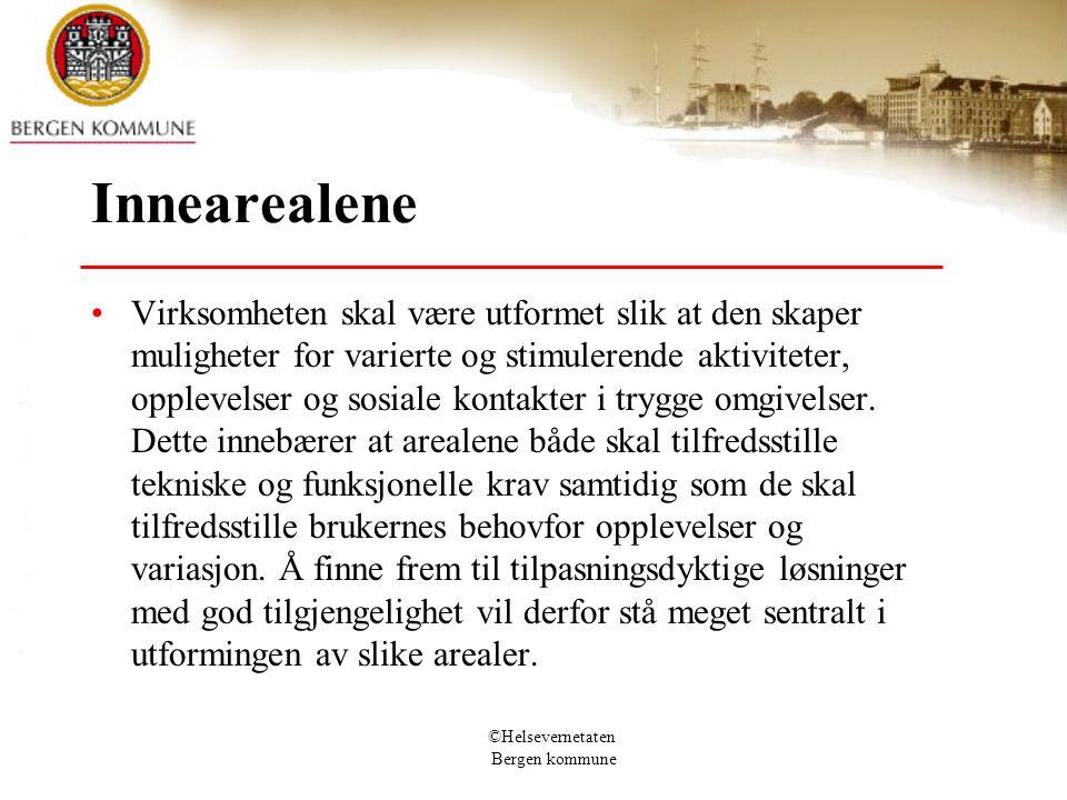©Helsevernetaten Bergen kommune Innearealene Virksomheten skal være utformet slik at den skaper muligheter for varierte og stimulerende aktiviteter, o