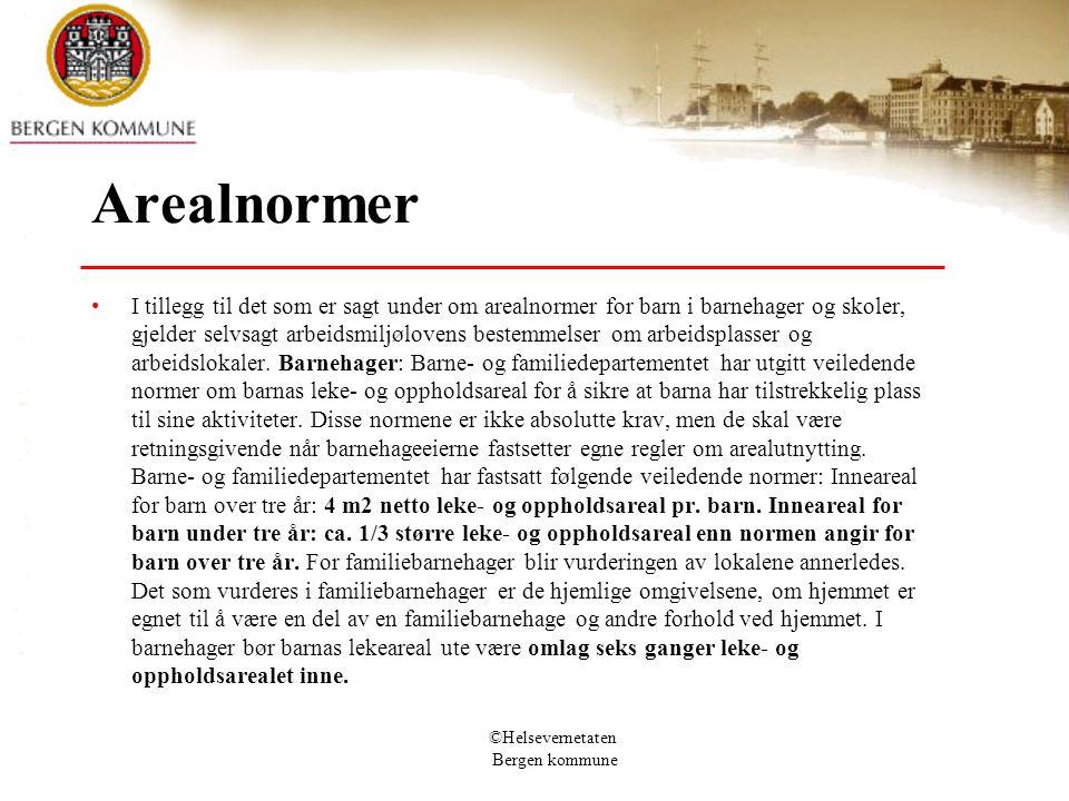 ©Helsevernetaten Bergen kommune Arealnormer I tillegg til det som er sagt under om arealnormer for barn i barnehager og skoler, gjelder selvsagt arbei