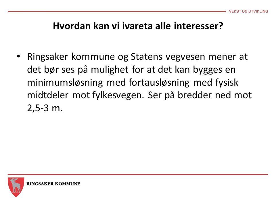 Hvordan kan vi ivareta alle interesser? Ringsaker kommune og Statens vegvesen mener at det bør ses på mulighet for at det kan bygges en minimumsløsnin
