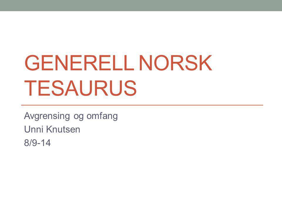 GENERELL NORSK TESAURUS Avgrensing og omfang Unni Knutsen 8/9-14