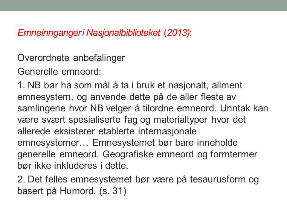 Emneinnganger i Nasjonalbiblioteket (2013): Overordnete anbefalinger Generelle emneord: 1. NB bør ha som mål å ta i bruk et nasjonalt, allment emnesys