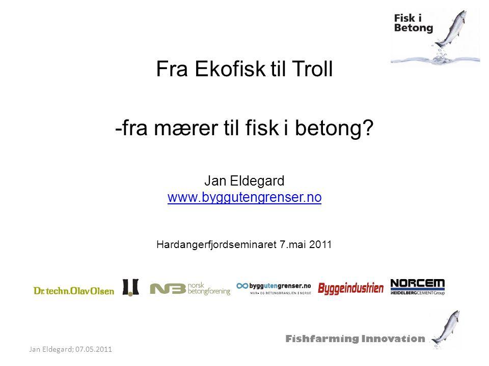 Fra Ekofisk til Troll -fra mærer til fisk i betong? Jan Eldegard www.byggutengrenser.no Hardangerfjordseminaret 7.mai 2011 www.byggutengrenser.no Fish