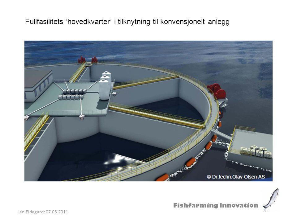 Fishfarming Innovation Jan Eldegard; 07.05.2011 Fullfasilitets 'hovedkvarter' i tilknytning til konvensjonelt anlegg