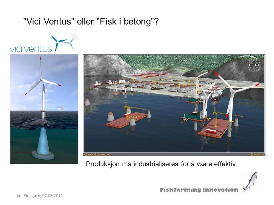 """Fishfarming Innovation Jan Eldegard; 07.05.2011 """"Vici Ventus"""" eller """"Fisk i betong""""? Produksjon må industrialiseres for å være effektiv"""