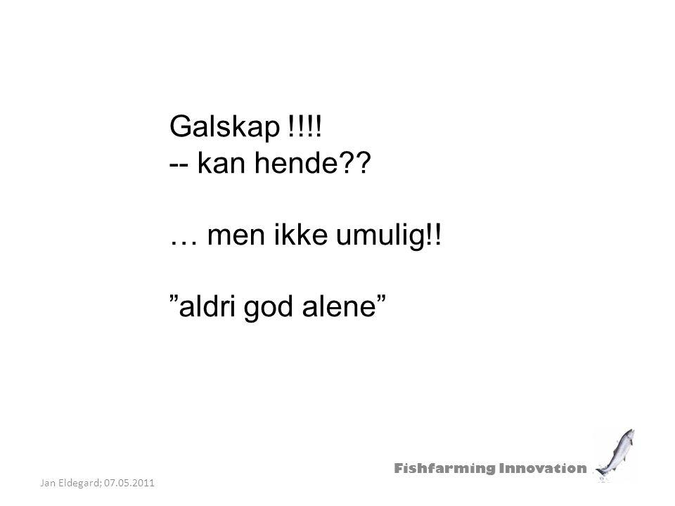 """Fishfarming Innovation Jan Eldegard; 07.05.2011 Galskap !!!! -- kan hende?? … men ikke umulig!! """"aldri god alene"""""""