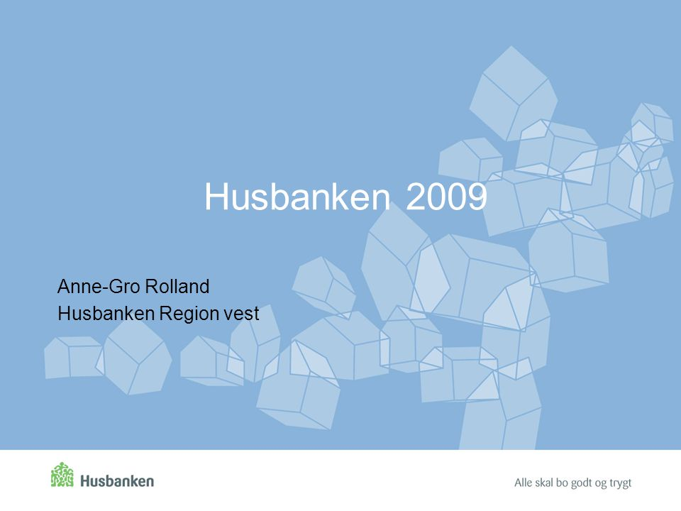 Husbanken 2009 Anne-Gro Rolland Husbanken Region vest