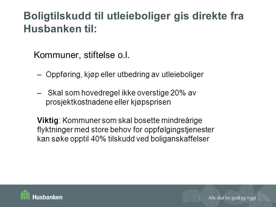 Boligtilskudd til utleieboliger gis direkte fra Husbanken til: Kommuner, stiftelse o.l.