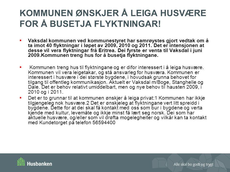 KOMMUNEN ØNSKJER Å LEIGA HUSVÆRE FOR Å BUSETJA FLYKTNINGAR!  Vaksdal kommunen ved kommunestyret har samrøystes gjort vedtak om å ta imot 40 flyktning