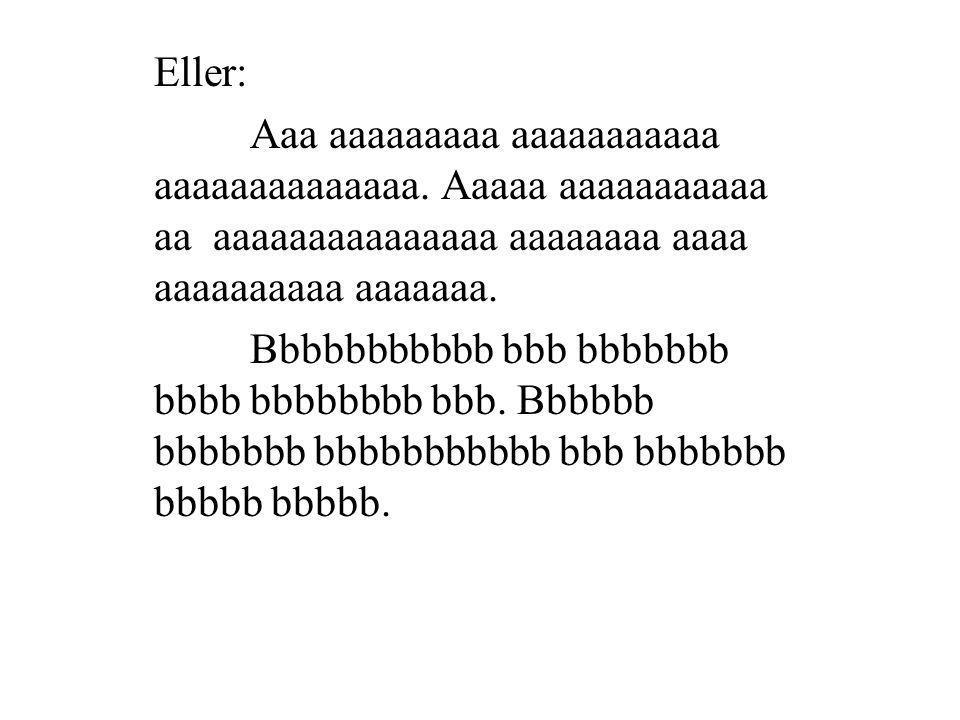 Eller: Aaa aaaaaaaaa aaaaaaaaaaa aaaaaaaaaaaaaa.