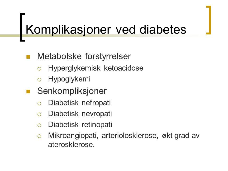 Komplikasjoner ved diabetes Metabolske forstyrrelser  Hyperglykemisk ketoacidose  Hypoglykemi Senkompliksjoner  Diabetisk nefropati  Diabetisk nev