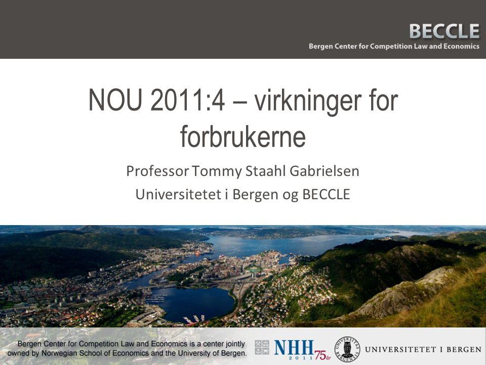 NOU 2011:4 – virkninger for forbrukerne Professor Tommy Staahl Gabrielsen Universitetet i Bergen og BECCLE