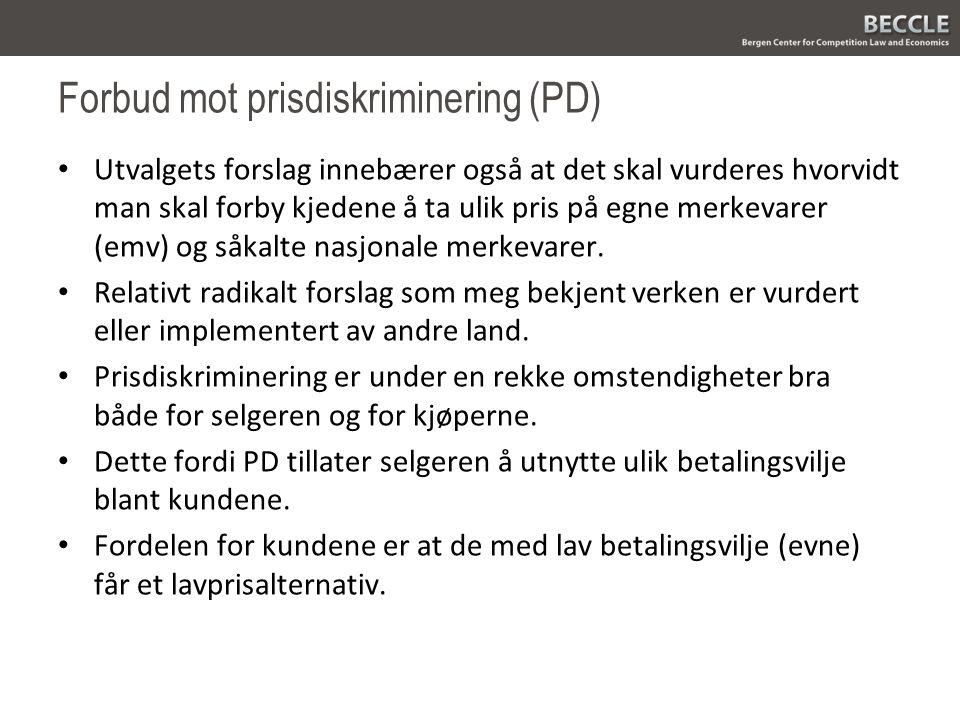 Forbud mot prisdiskriminering (PD) Utvalgets forslag innebærer også at det skal vurderes hvorvidt man skal forby kjedene å ta ulik pris på egne merkev
