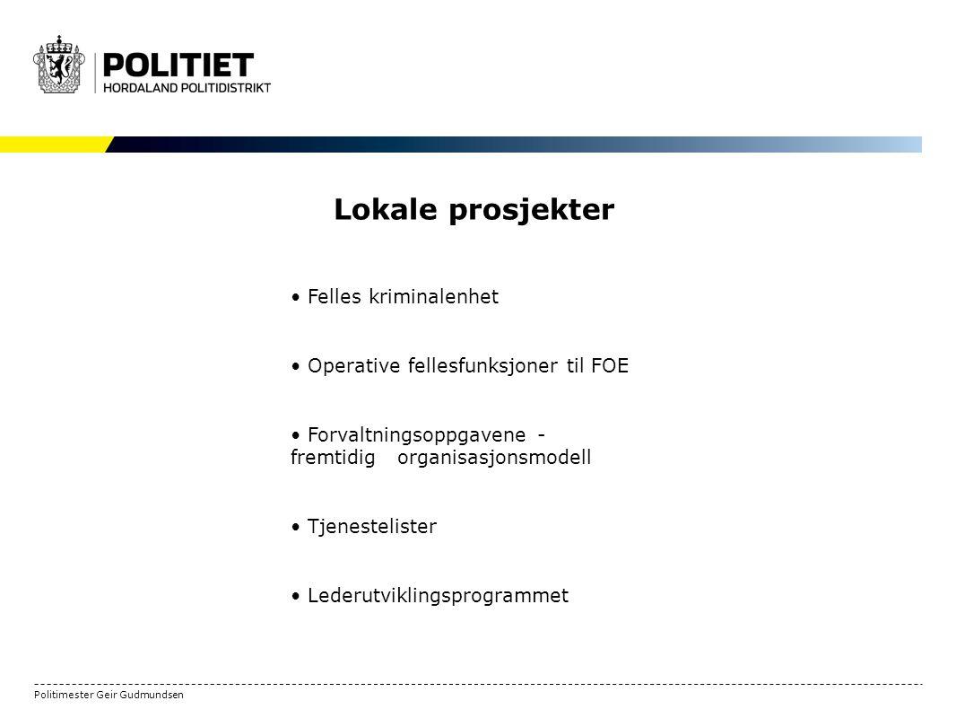 Politimester Geir Gudmundsen Lokale prosjekter Felles kriminalenhet Operative fellesfunksjoner til FOE Forvaltningsoppgavene - fremtidig organisasjonsmodell Tjenestelister Lederutviklingsprogrammet