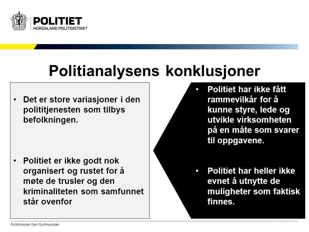 Politimester Geir Gudmundsen Politianalysens konklusjoner 3 Det er store variasjoner i den polititjenesten som tilbys befolkningen.