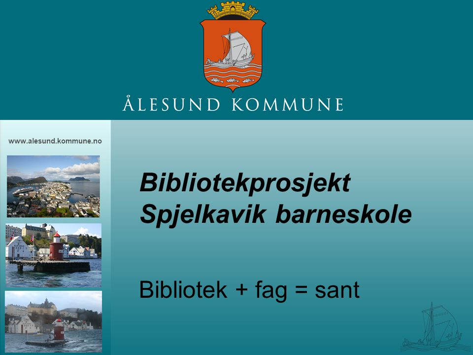 www.alesund.kommune.no Bibliotekprosjekt Spjelkavik barneskole Bibliotek + fag = sant
