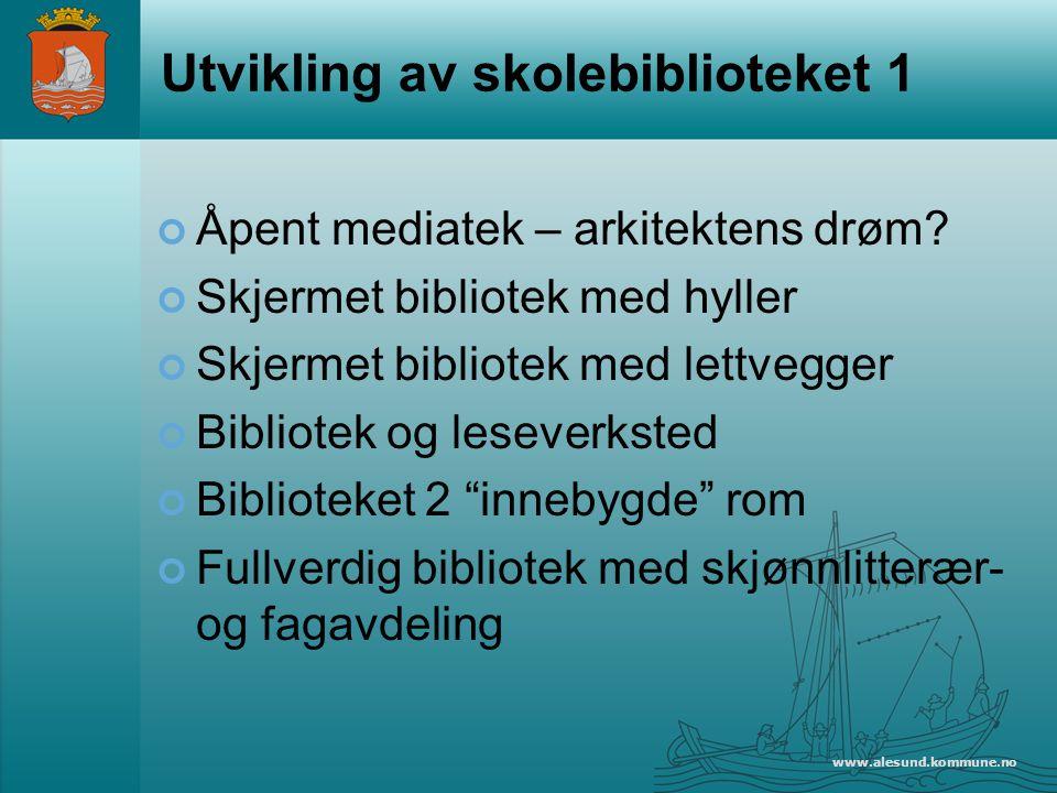 www.alesund.kommune.no Utvikling av skolebiblioteket 1 Åpent mediatek – arkitektens drøm.