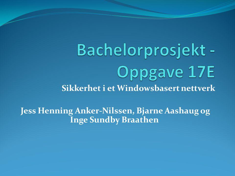 Sikkerhet i et Windowsbasert nettverk Jess Henning Anker-Nilssen, Bjarne Aashaug og Inge Sundby Braathen