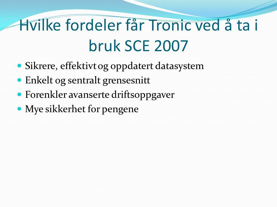 Hvilke fordeler får Tronic ved å ta i bruk SCE 2007 Sikrere, effektivt og oppdatert datasystem Enkelt og sentralt grensesnitt Forenkler avanserte drif